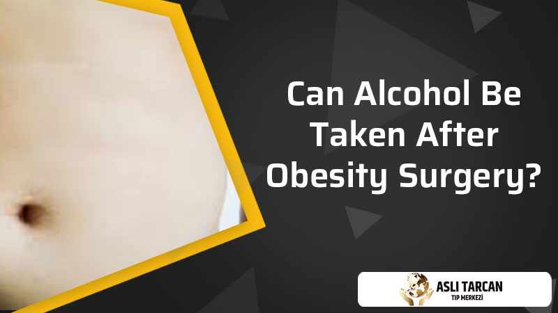 Can Alcohol Be Taken After Obesity Surgery?