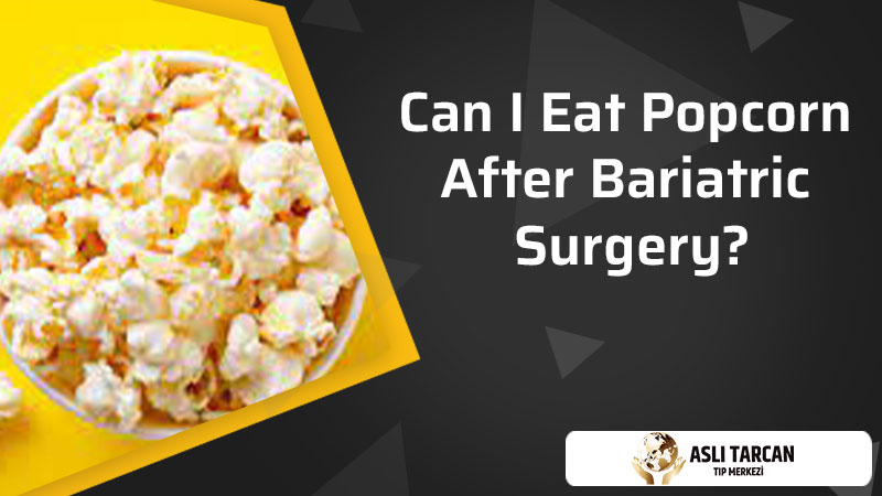 Can I Eat Popcorn After Bariatric Surgery?