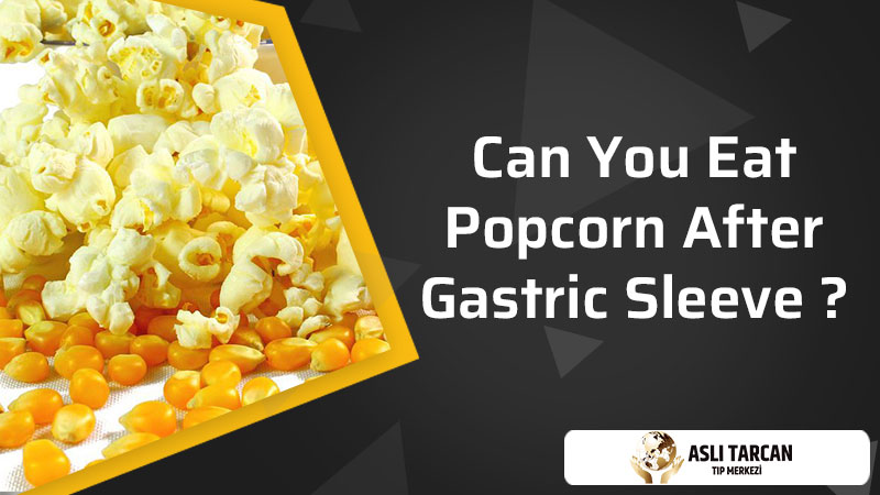 Can You Eat Popcorn After Gastric Sleeve