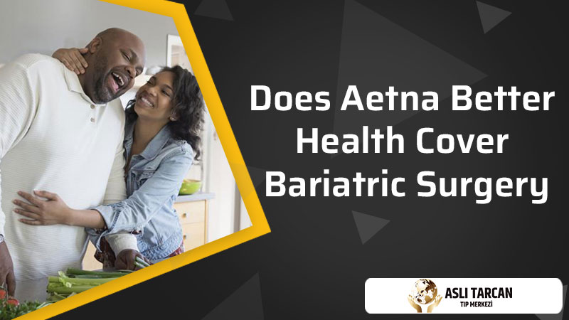 Does Aetna Better Health Cover Bariatric Surgery