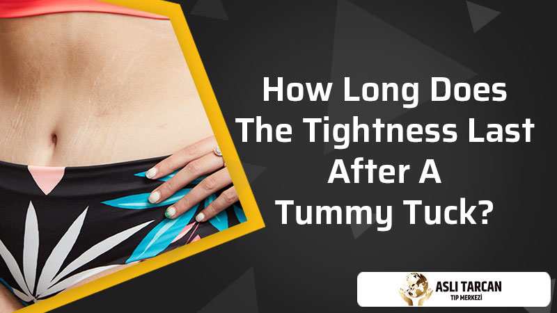 How Long Does The Tightness Last After A Tummy Tuck?