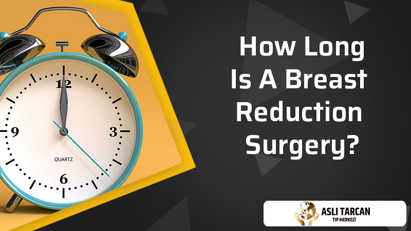 How Long Is A Breast Reduction Surgery?