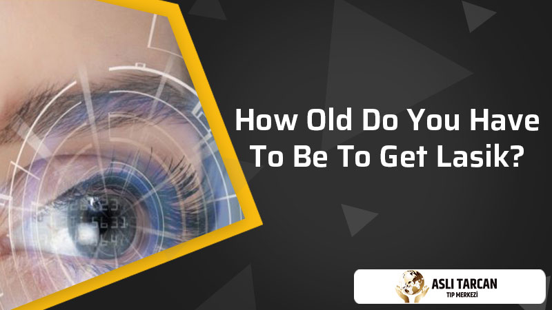 How Old Do You Have to Be to Get Lasik?