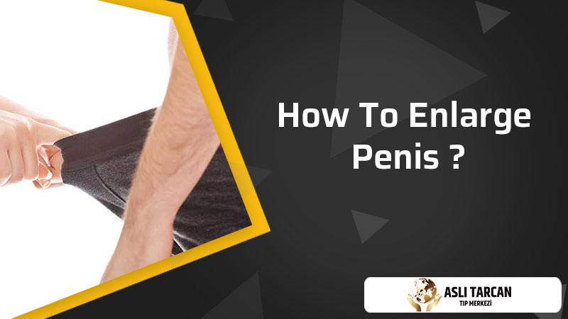 How To Enlarge Penis