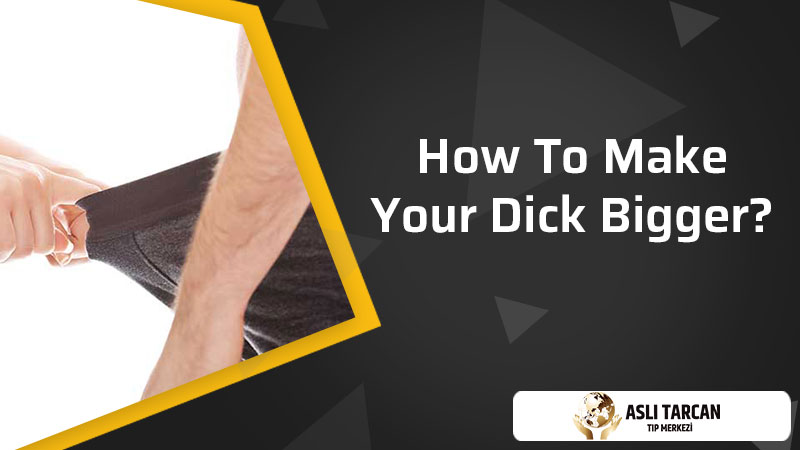 How To Make Your Dick Bigger?