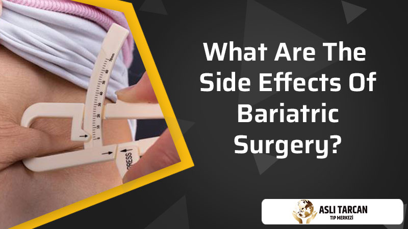 What Are The Side Effects Of Bariatric Surgery?