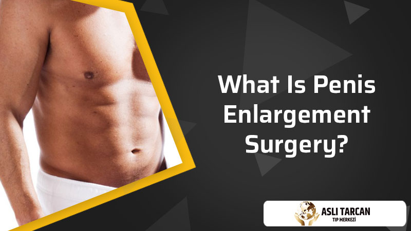 What Is Penis Enlargement Surgery?